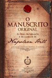 MANUSCRITO ORIGINAL, O - AS LEIS DO TRIUNFO E DO SUCESSO DE NAPOLEON HILL