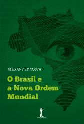 BRASIL E A NOVA ORDEM MUNDIAL, O