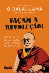 FAÇAM A REVOLUÇÃO - O APELO DO DALAI LAMA AOS JOVENS DO SÉCULO XXI