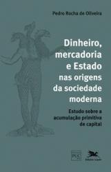 DINHEIRO MERCADORIA E ESTADO NAS ORIGENS DA SOCIEDADE MODERNA
