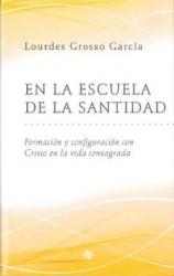 EN LA ESCUELA DE LA SANTIDAD - FORMACIÓN Y CONFIGURACIÓN CON CRISTO EN LA VIDA CONSAGRADA