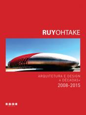 RUY OHTAKE - ARQUITETURA E DESIGN 4 DECADAS + 2008 2015