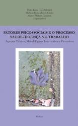 FATORES PSICOSSOCIAIS E O PROCESSO SAÚDE DOENÇA NO TRABALHO - ASPECTOS TEÓRICOS METODOLÓGICOS INTERVENTIVOS E PREVENTIVOS