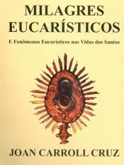 MILAGRES EUCARISTICOS - E FENOMENOS EUCARISTICOS NAS VIDAS DOS SANTOS