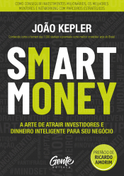 SMART MONEY - A ARTE DE ATRAIR INVESTIDORES E DINHEIRO INTELIGENTE PARA SEU NEGÓCIO