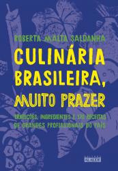 CULINÁRIA BRASILEIRA, MUITO PRAZER - TRADIÇÕES INGREDIENTES E 170 RECEITAS DE GRANDES