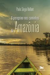 PEREGRINO NOS CAMINHOS DA AMAZÔNIA, O