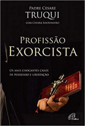 PROFISSÃO EXORCISTA - OS MAIS CHOCANTES CASOS DE POSSESSÃO E LIBERTAÇÃO