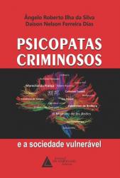 PSICOPATAS CRIMINOSOS E A SOCIEDADE VULNERÁVEL