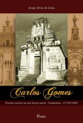 CARLOS GOMES - VOLUME 3 - O SONO ETERNO NO SEU BERÇO NATAL CAMPINAS - 27/10/1896