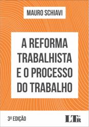 REFORMA TRABALHISTA E O PROCESSO DO TRABALHO, A