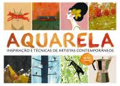AQUARELA INSPIRAÇÃO E TÉCNICAS DE ARTISTAS CONTEMPORÂNEOS
