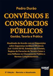 CONVÊNIOS E CONSÓRCIOS PÚBLICOS - GESTÃO TEORIA E PRÁTICA - ATUALIZADO DE ACORDO COM AS DISPOSIÇÕES SOBRE SEGURANÇA JURÍ