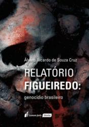 RELATÓRIO FIGUEIREDO - GENOCÍDIO BRASILEIRO