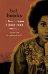 FEMINISMO É PARA TODO MUNDO, O - POLÍTICAS ARREBATADORAS