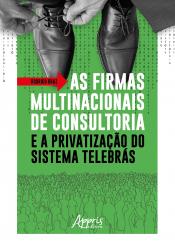FIRMAS MULTINACIONAIS DE CONSULTORIA E A PRIVATIZAÇÃO DO SISTEMA TELEBRÁS, AS