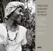 FRECHAL QUILOMBO PIONEIRO NO BRASIL - DA ESCRAVIDÃO AO RECONHECIMENTO DE UMA COMUNIDADE AFRODESCENDENTE
