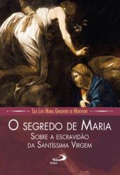 SEGREDO DE MARIA, O - SOBRE A ESCRAVIDÃO DA SANTÍSSIMA VIRGEM