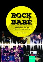 ROCK BARÉ - MEMÓRIAS DE UM ROCKEIRO NA SELVA