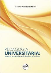 PEDAGOGIA UNIVERSITÁRIA - APRENDER A PROFISSÃO PROFISSIONALIZAR A DOCÊNCIA