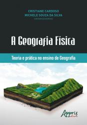 GEOGRAFIA FÍSICA, A TEORIA E PRÁTICA NO ENSINO DE GEOGRAFIA