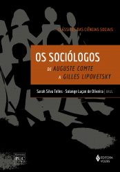 SOCIÓLOGOS, OS - CLÁSSICOS DAS CIÊNCIAS SOCIAIS - DE AUGUSTE COMTE A GILLES LIPOVETSKY
