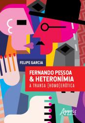 FERNANDO PESSOA E HETERONÍMIA: A TRANSA (HOMO)ERÓTICA