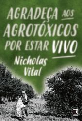AGRADEÇA AOS AGROTÓXICOS POR ESTAR VIVO
