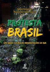 PROTESTA BRASIL - DAS REDES SOCIAIS ÀS MANIFESTAÇOES DE RUA