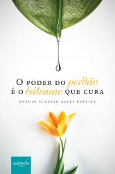 PODER DO PERDÃO É O BÁLSAMO QUE CURA, O