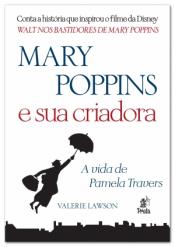 MARY POPPINS E SUA CRIADORA - A VIDA DE PAMELA TRAVERS