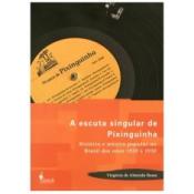 ESCUTA SINGULAR DE PIXINGUINHA, A - HISTORIA E MUSICA POPULAR NO BRASIL DOS - 1