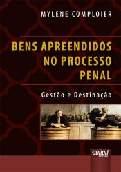 BENS APREENDIDOS NO PROCESSO PENAL - GESTÃO E DESTINAÇÃO