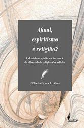 AFINAL, ESPIRITISMO E RELIGIAO? - 1