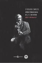 PENSADOR COMPLETO, O - A MENTE MARAVILHOSA DE G K CHESTERTON