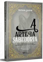 ARTE DA SABEDORIA, A - EDIÇÃO COMPLETA COM OS ORÁCULOS INSPIRADORES ESCRITOS HÁ MAIS DE 300 ANOS