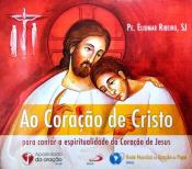 CD AO CORAÇÃO DE CRISTO PARA CANTAR A ESPIRITUALIDADE DO CORAÇÃO DE JESUS