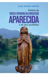 HISTORIA DE NOSSA SENHORA DA CONCEICAO APARECIDA E DE SEUS ESCOLHIDOS