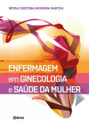 ENFERMAGEM EM GINECOLOGIA E SAÚDE DA MULHER