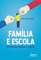 FAMÍLIA E ESCOLA - INTERAÇÕES DENSAS E TENSAS
