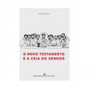 NOVO TESTAMENTO E A CEIA DO SENHOR, O