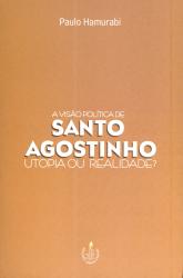 Visão política de Santo Agostinho, a - Utopia ou realidade