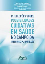 INTELECÇÕES SOBRE POSSIBILIDADES CUIDATIVAS EM SAÚDE NO CAMPO DA INTERDISCIPLINARIDADE
