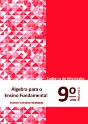 ÁLGEBRA PARA ENSINO FUNDAMENTAL - CADERNO DE ATIVIDADES 9º ANO - VOLUME 1