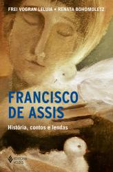 FRANCISCO DE ASSIS - HISTÓRIA, CONTOS E LENDAS