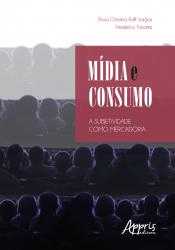 MÍDIA E CONSUMO - A SUBJETIVIDADE COMO MERCADORIA