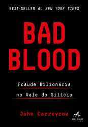 BAD BLOOD - FRAUDE BILIONÁRIA NO VALE DO SILÍCIO
