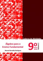 ÁLGEBRA PARA ENSINO FUNDAMENTAL - CADERNO DE ATIVIDADES 9º ANO - VOLUME 2