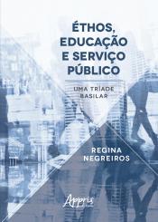 ÉTHOS EDUCAÇÃO E SERVIÇO PÚBLICO - UMA TRÍADE BASILAR