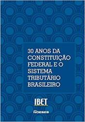 30 ANOS DA CONSTITUIÇÃO FEDERAL E O SISTEMA TRIBUTÁRIO BRASILEIRO